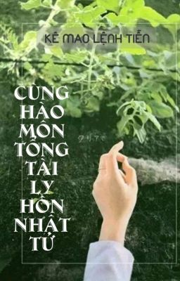[BHTT] [QT] Cùng Hào Môn Tổng Tài Ly Hôn Nhật Tử - Kê Mao Lệnh Tiễn