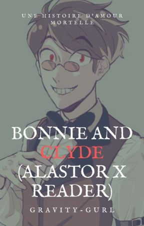 Bonnie and Clyde (Alastor x reader) by gravity-gurl