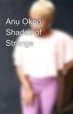 Anụ Ọkpọ: Shades of Strange by Bestnwachinemere