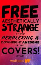 FREE Aesthetically Strange, Perplexing, & Downright Awesome Covers! (CLOSED) by ElijahCole11