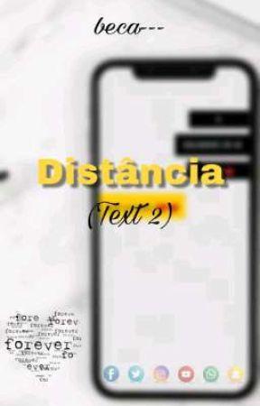 Distância - TEXT! 2° TEMPORADA (Hiatus) by beca--