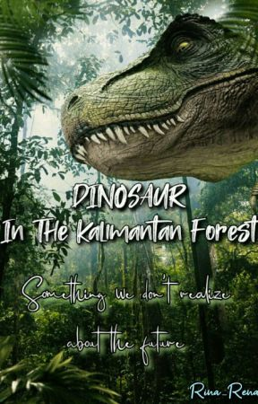 DINASAUR in the Kalimantan forest.             by RinaAl_qajwini
