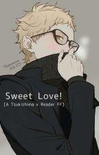 Sweet Love! || Tsukishima Kei x Reader  by tsukkiiiyu