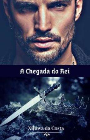 A Chegada do Rei 👑   Concluido (Retirada 24 Setembro 2021) by xiluwacostaescritora