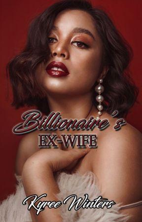 Billionaire's Ex-Wife ✅ by KyreeWinters