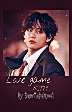 Love game || K.TH (Ongoing) by SnowflakeNovel