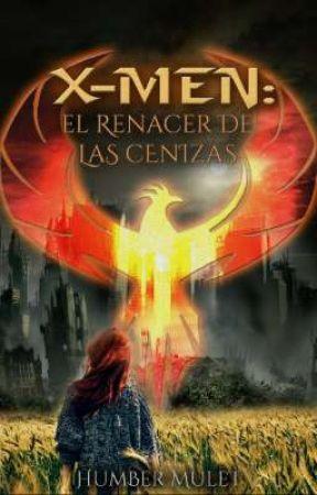 X-Men: El Renacer de las Cenizas by HumberMulet