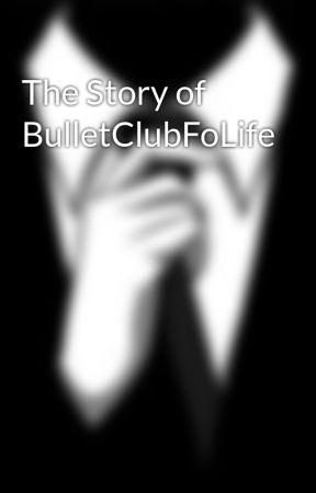 The Story of BulletClubFoLife by BulletClubFoLife