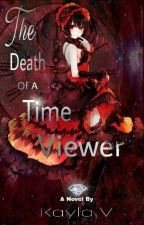 The Death of a Time Viewer (COMPLETED) by Cptmorgue