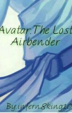 ATLA: The Lost Airbender by infern8king101