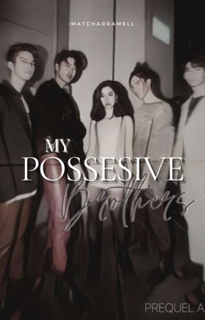 Possesive Brothers✔️ by ItsAruu