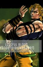 Lustful Blood [Yandere!Dio x Reader] !Complete! by L0wSnake