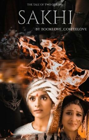 SAKHI: The Tale of Two Queens by booklove_coffeelove