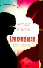 Love knocks again (Arnav Khushi Fan Fiction) by MsLizzieWrites