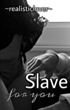 Slave for you  by realisticlover