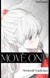 MOVE ON!!! [WMMAP Fanfiction] cover