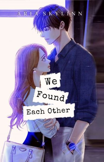 We found each other