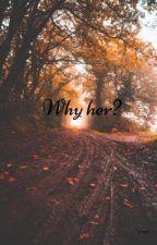 Why her? (GXG) by hazycrash