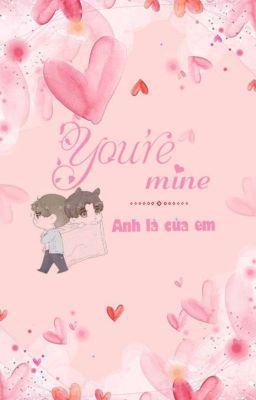 [ZSWW] Anh Là Của Em (You're Mine) - Hoàn