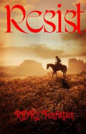 Resist - Eine RDR2 Fanfiktion  by Th3FatCat