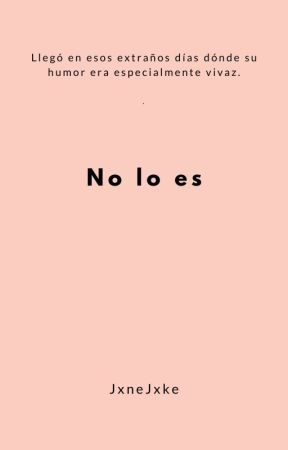 | No lo es | Lolitoplay | by JxneJxke