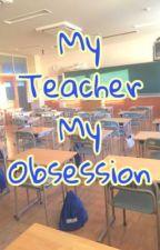 MY TEACHER | MY OBSESSION  by beau-noir-cece