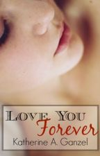 Love You Forever (2013 Wattys Finalist) by KatherineArlene