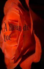 À fleur de toi. by s4wbone