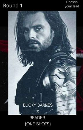 Round 1 (Bucky Barnes X Reader) One Shots by GhostinyourHead