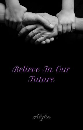 Believe In Our Future by AlyhaStarmyha