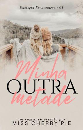 Minha Outra Metade - Duologia Reencontros • Livro 01 by autora_misscherrypie