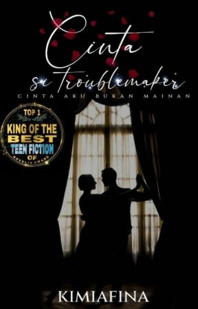Cinta Si Troublemaker✔ by kimiafina