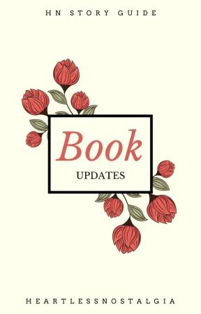 Book Updates (Story Guide! Check Here!) by heartlessnostalgia