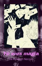 Tú eres magia by FutanariNecova