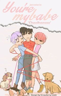 Cheolhansoo - You're my babe!