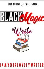 Black Magic: Write (COMPLETED) by iamyourlovelywriter