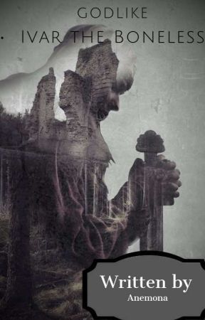 Godlike-Ivar The Boneless (Completed) by crownanemona