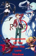 Classroom Of The Elite/RWBY: The Lone Shadow by Ballislife2310