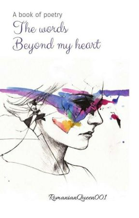The Words Beyond My Heart: A Song Book by RomanianQueen001