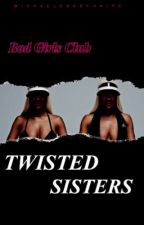 BGC1: Twisted Sisters  by michaelsbabyhairs