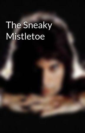 The Sneaky Mistletoe  by HufflepuffForLife424