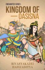 KINGDOM OF OASISNA by Hafizaditya