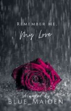 Remember me, my Love by blue_maiden