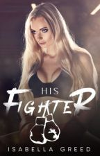 His Fighter (Completed) by Isabellagreed