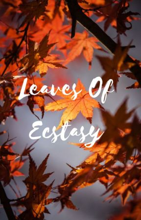 Leaves Of Ecstasy by imahogwartsdropout