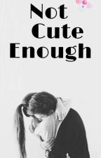 Not Cute Enough (Almost ❤)  by strawberry_bubblesxd