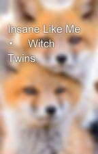 Insane Like Me ▪︎ Witch Twins by SariaDonovan