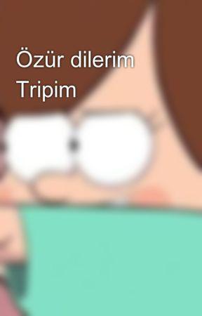 Özür dilerim Tripim by -VisneSuyu-