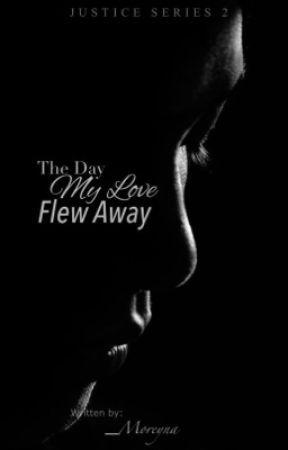 The Day My Love Flew Away (Justice Series #2) by _Moreyna