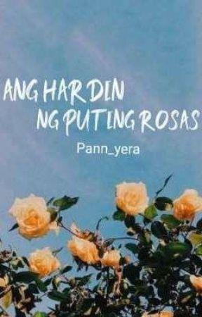 Ang Hardin ng Puting Rosas (OneShot) by Pann_yera
